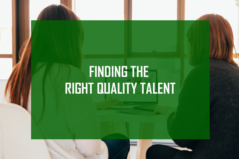 Finding the right quality talent